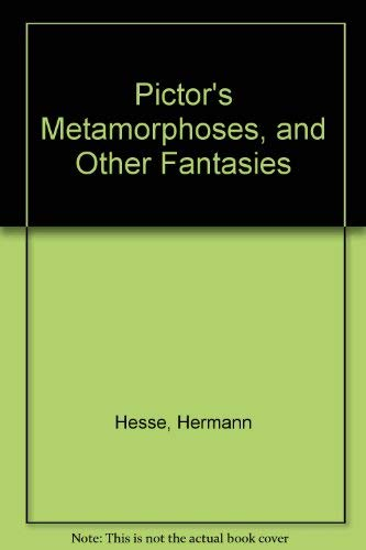 Pictor's Metamorphoses, and Other Fantasies: Hesse, Hermann; Ziolkowski, Theodore
