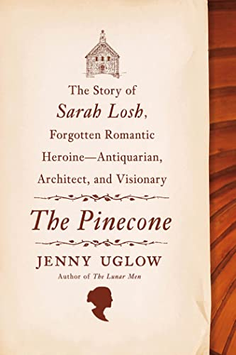 9780374232870: The Pinecone: The Story of Sarah Losh, Forgotten Romantic Heroine--Antiquarian, Architect, and Visionary