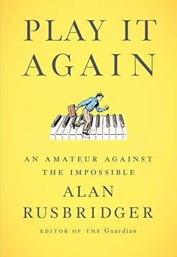 Play It Again: An Amateur Against the Impossible: Rusbridger, Alan