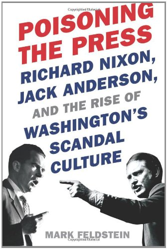 Poisoning the Press: Richard Nixon, Jack Anderson, and the Rise of Washington's Scandal ...