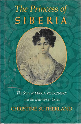 9780374237271: The Princess of Siberia: The Story of Maria Volkonsky and the Decembrist Exiles