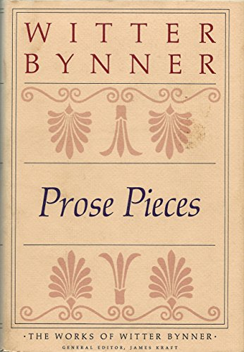 Prose Pieces: Bynner, Witter (edited By James Kraft)