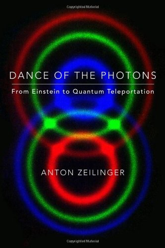 Dance of the Photons: From Einstein to: Zeilinger, Anton