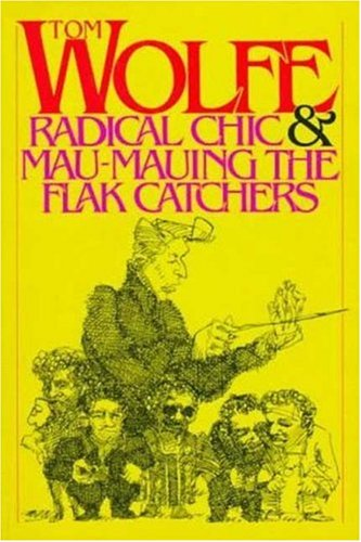 Radical Chic & MauMauing the Flak Catchers: Wolfe, Tom