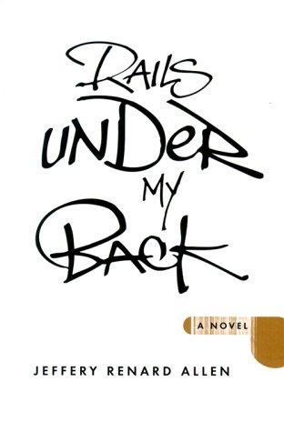 RAILS UNDER MY BACK: A novel (Signed First Edition): Jeffery Renard Allen