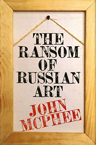 The Ransom of Russian Art: McPhee, John.
