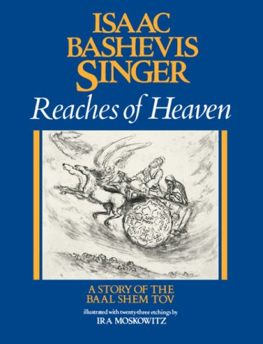 REACHES OF HEAVEN, A Story of the Baal Shem Tov- Signed: Singer, Isaac Bashevis and Moskowitz, Ira