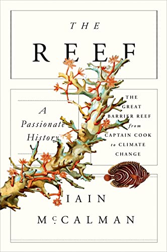 9780374248192: The Reef: A Passionate History: The Great Barrier Reef from Captain Cook to Climate Change