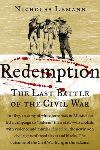 Redemption: The Last Battle of the Civil War: Lemann, Nicholas