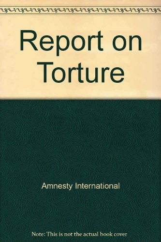 The Amnesty International Report on Torture: Amnesty International Staff