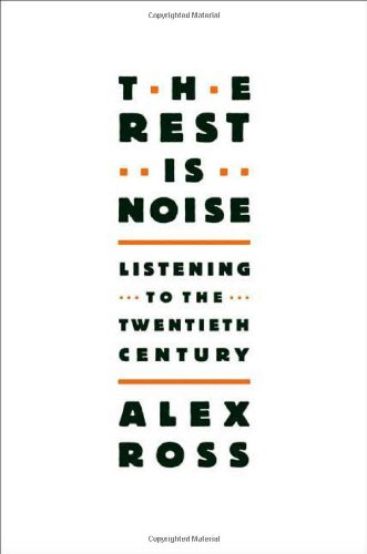 9780374249397: The Rest Is Noise: Listening to the Twentieth Century