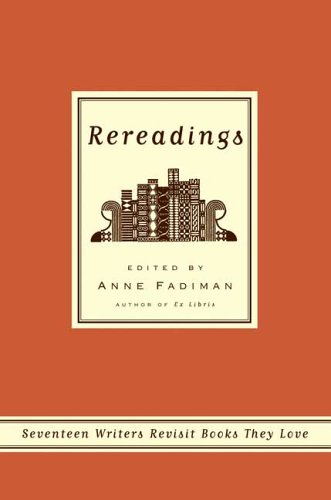 Rereadings: Seventeen writers revisit books they love: Anne Fadiman