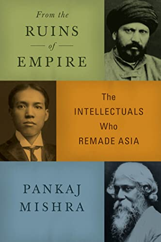 9780374249595: From the Ruins of Empire: The Intellectuals Who Remade Asia