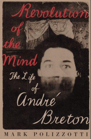 Revolution of the Mind: The Life of Andre Breton: Polizzotti, Mark
