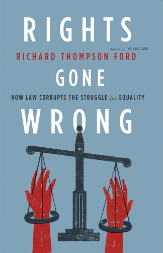 9780374250355: Rights Gone Wrong: How Law Corrupts the Struggle for Equality