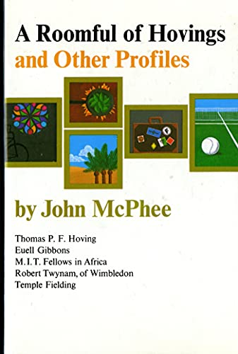 A Roomful of Hovings and Other Profiles McPhee, John