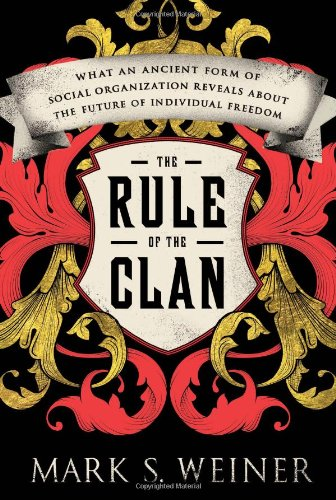 9780374252816: The Rule of the Clan: What an Ancient Form of Social Organization Reveals About the Future of Individual Freedom