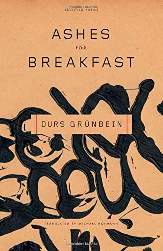 Ashes for Breakfast. Selected Poems.: Durs Grunbein.