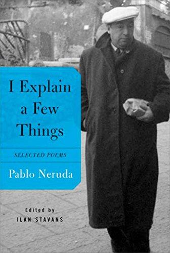 I Explain a Few Things: Selected Poems: Neruda, Pablo