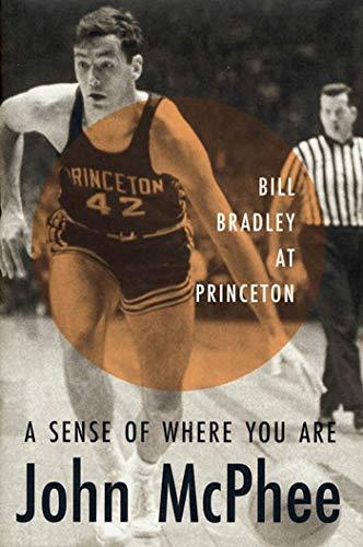 9780374260996: A Sense of Where You Are: Bill Bradley at Princeton