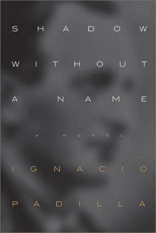 Shadow Without A Name: Padilla, Ignacio