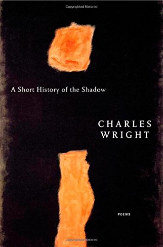 A Short History of the Shadow: Poems: Charles Wright