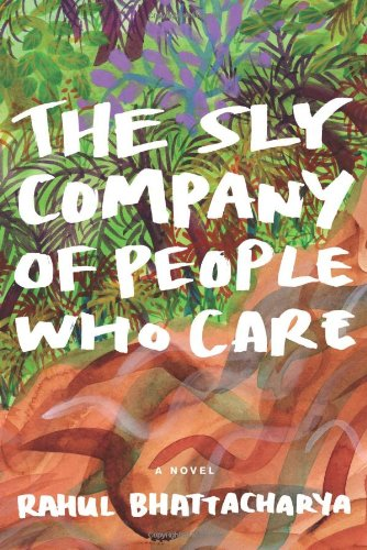 The Sly Company of People Who Care (Signed First Edition): Bhattacharya, Rahul