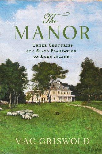 9780374266295: The Manor: Three Centuries at a Slave Plantation on Long Island