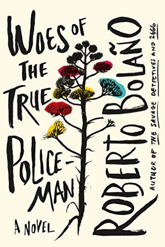Woes of the True Policeman (Signed): Bolaño, Roberto (author); Natasha Wimmer (translator)