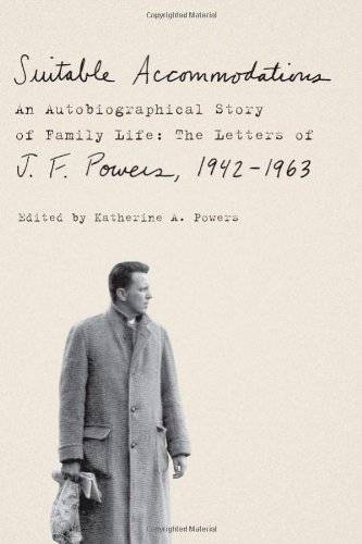 Suitable Accommodations: An Autobiographical Story of Family Life: The Letters of J. F. Powers, 1942-1963 (0374268061) by J. F. Powers