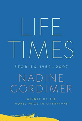 Life Times: Stories, 1952-2007 (Hardcover): Nadine Gordimer