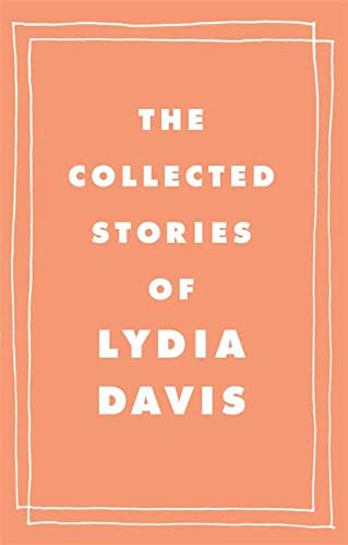 The Collected Stories of Lydia Davis: Davis, Lydia