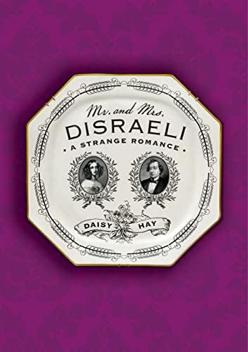 Mr. and Mrs. Disraeli: A Strange Romance: Hay, Daisy