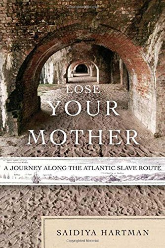 9780374270827: Lose Your Mother: A Journey Along the Atlantic Slave Route