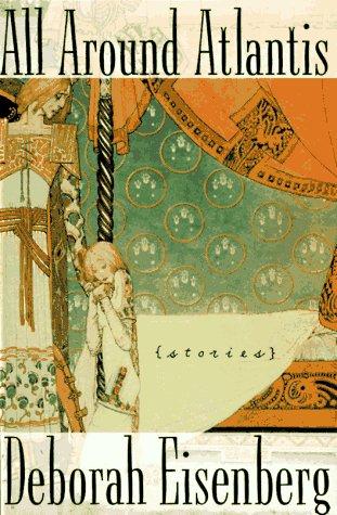All Around Atlantis: Stories (Signed First Edition): Deborah Eisenberg