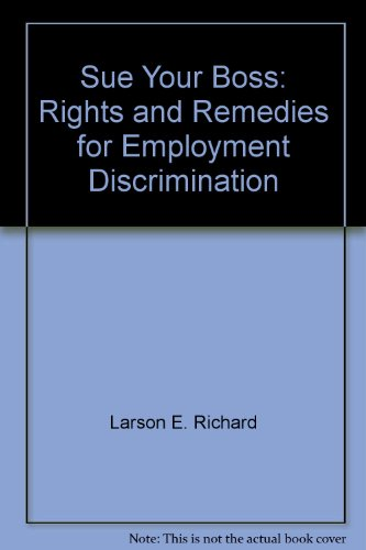 Sue your boss: Rights and remedies for employment discrimination (9780374271619) by E. Richard Larson