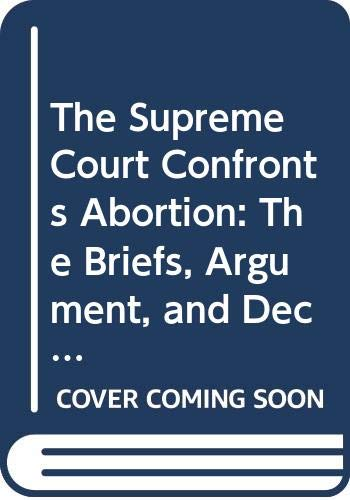 9780374272036: The Supreme Court Confronts Abortion: The Briefs, Argument, and Decision in Planned Parenthood V. Casey