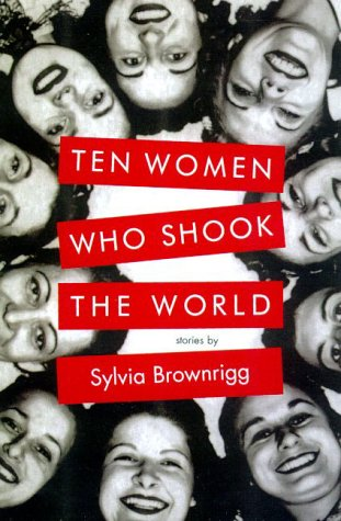 Ten Women Who Shook the World (Signed by author): Brownrigg, Sylvia