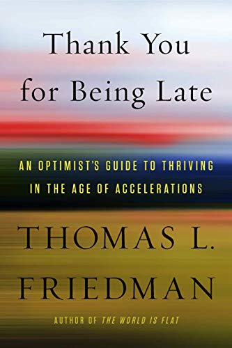 9780374273538: Thank You for Being Late: An Optimist's Guide to Thriving in the Age of Accelerations