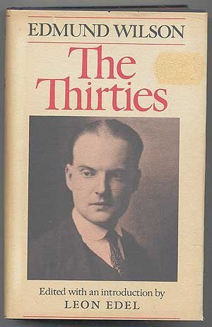 The Thirties, from Notebooks and Diaries of the Period: Wilson, Edmund