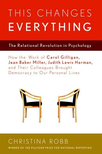 This Changes Everything The Relational Revolution in Psychology: Robb, Christina