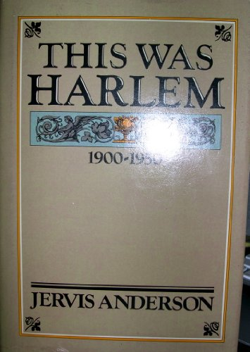 This Was Harlem: A Cultural Portrait, 1900-1950: Jervis Anderson