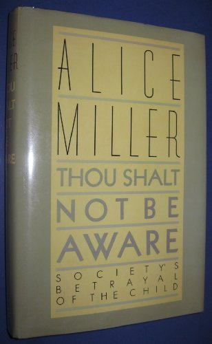 9780374276461: Thou Shalt Not Be Aware: Society's Betrayal of the Child