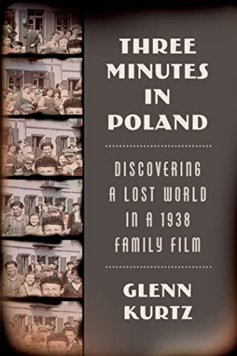 Three Minutes In Poland: Discovering A Lost World In A 1938 Family Film (SCARCE HARDBACK FIRST ED...
