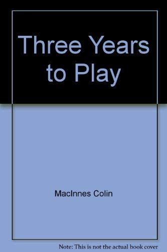 Three Years to Play (Fine First Edition): Colin MacInnes