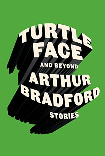 Turtle Face and Beyond: Stories (Signed First Edition): Arthur Bradford