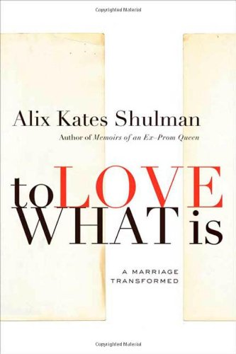 9780374278151: To Love What Is: A Marriage Transformed