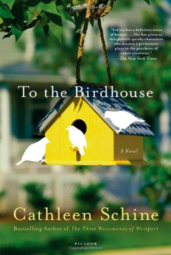 To The Birdhouse [Signed Fist Edition]: Cathleen Schine