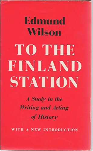 9780374278335: To the Finland Station: A Study in the Writing and Acting of History