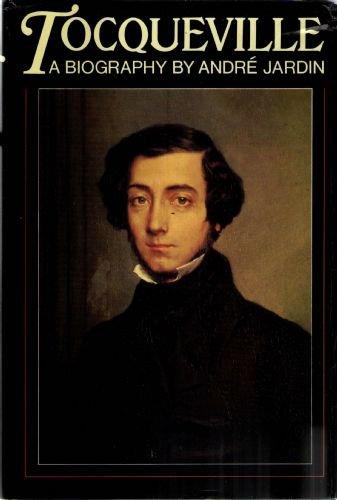 Tocqueville : a biography.: Jardin, André.